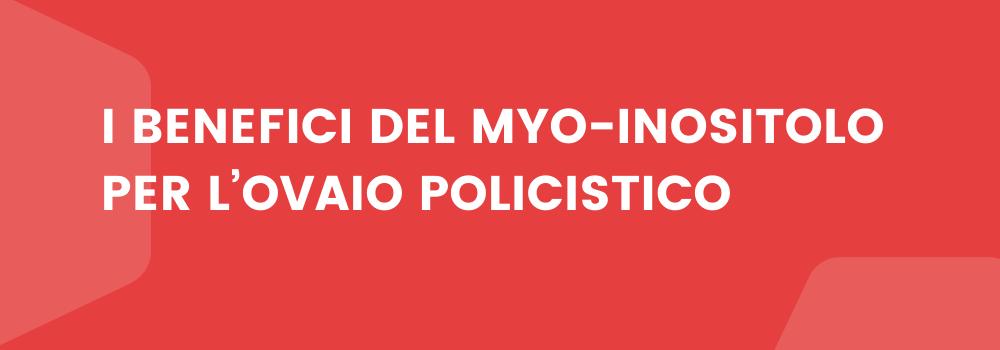 I benefici del Myo-inositolo per l'ovaio policistico