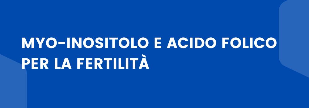 Myo-inositolo e acido folico per la fertilità