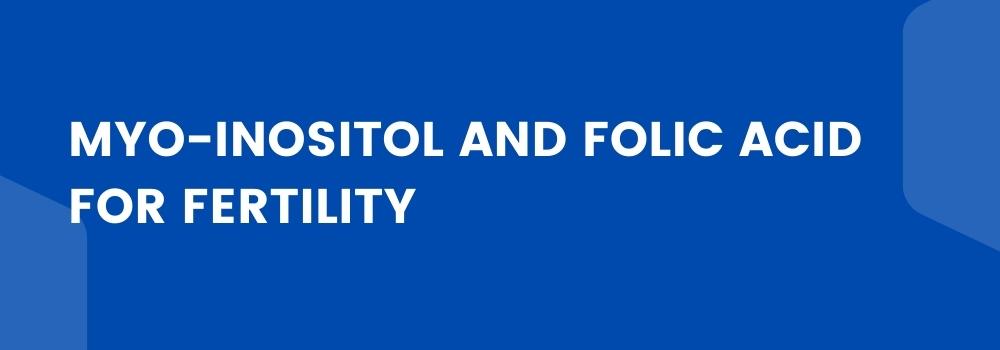 Myo-inositol and folic acid for fertility